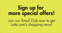 Sign up for more special offers! Join our Email Club now to get Lotte.com's shopping news!